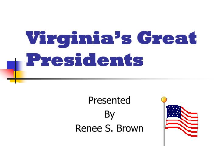 Virginia s great presidents