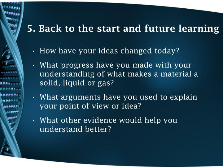 5. Back to the start and future learning