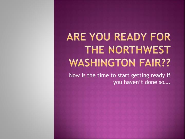 are you ready for the northwest washington fair
