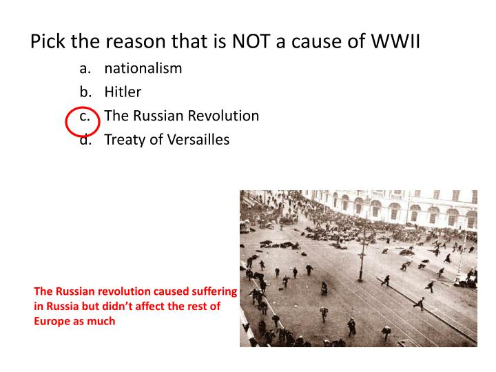Pick the reason that is NOT a cause of WWII