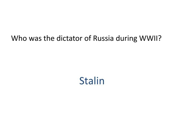 Who was the dictator of Russia during WWII?