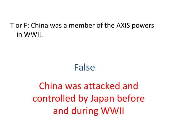 T or F: China was a member of the AXIS powers in WWII.
