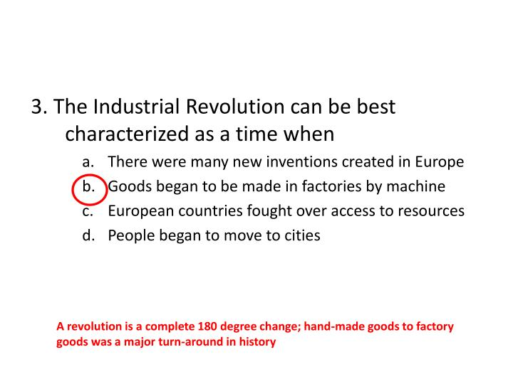 3. The Industrial Revolution can be best characterized as a time when