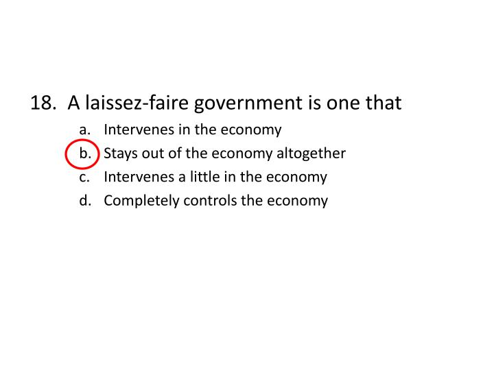 18.  A laissez-faire government is one that