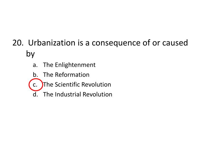 20.  Urbanization is a consequence of or caused by