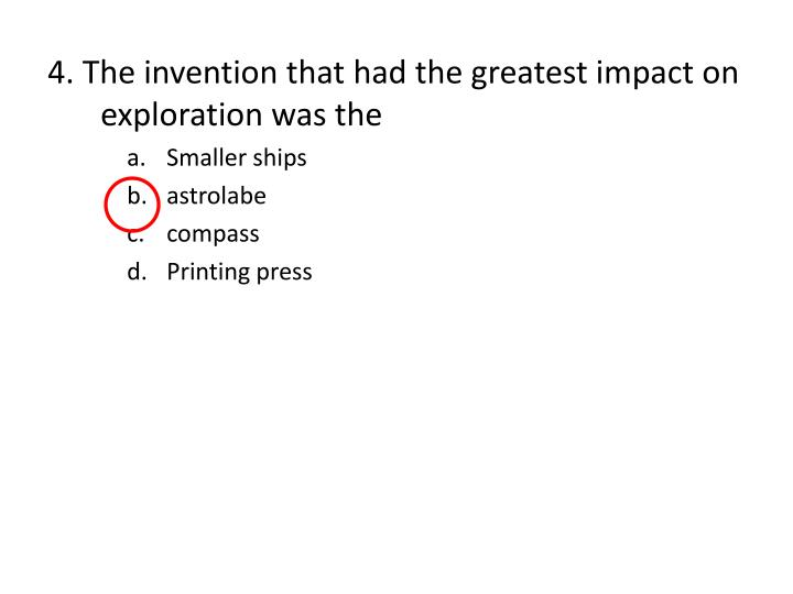 4. The invention that had the greatest impact on exploration was the