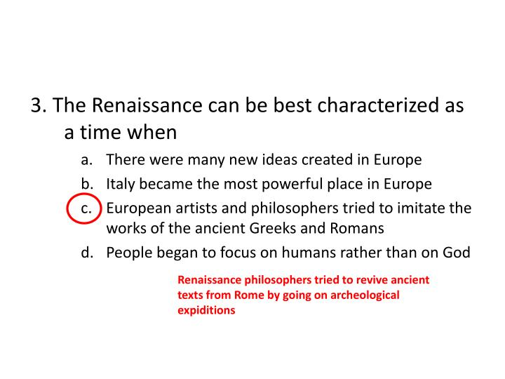 3. The Renaissance can be best characterized as a time when