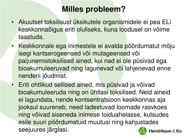 Milles probleem?