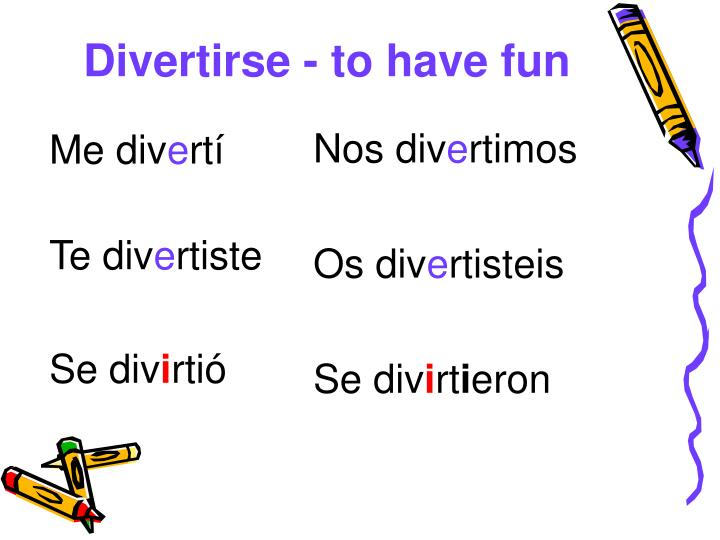 Divertirse - to have fun