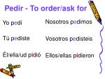 pedir to order ask for