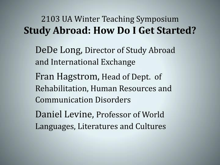 2103 ua winter teaching symposium study abroad how do i get started