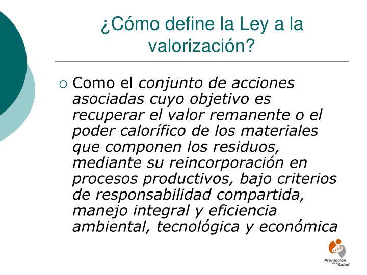 ¿Cómo define la Ley a la valorización?
