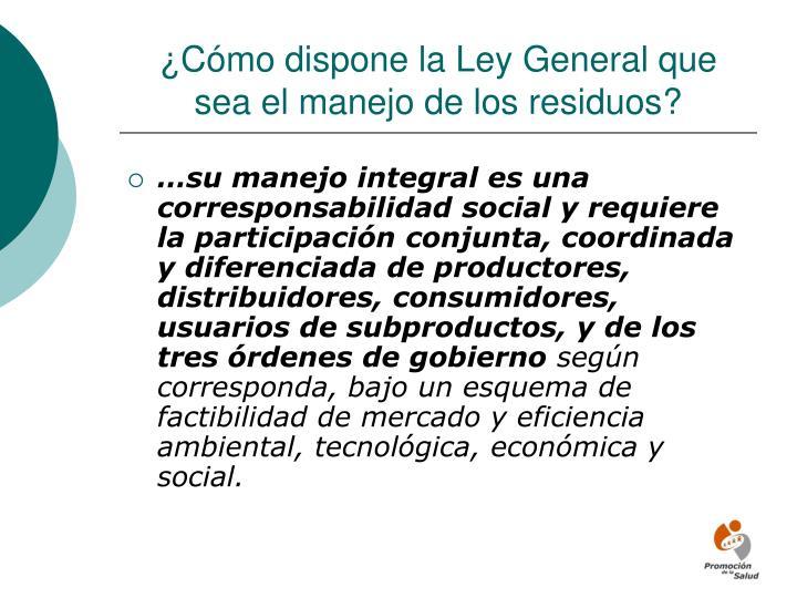 ¿Cómo dispone la Ley General que sea el manejo de los residuos?