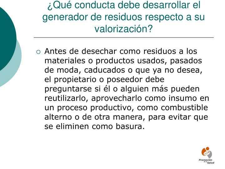 ¿Qué conducta debe desarrollar el generador de residuos respecto a su valorización?