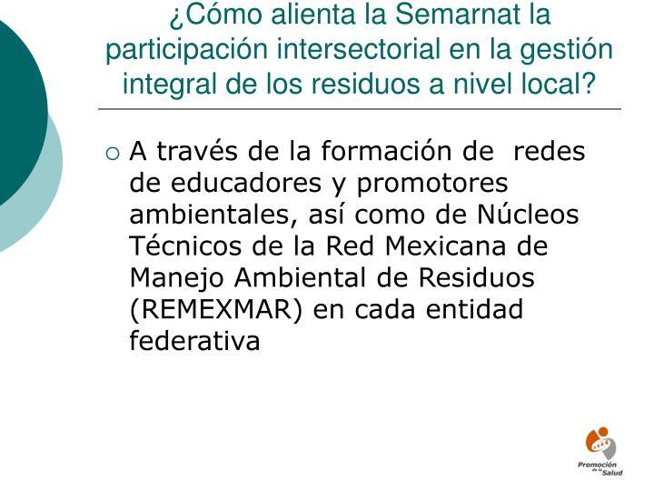¿Cómo alienta la Semarnat la participación intersectorial en la gestión integral de los residuos a nivel local?