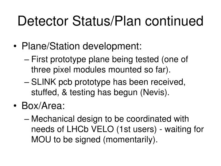 Detector status plan continued