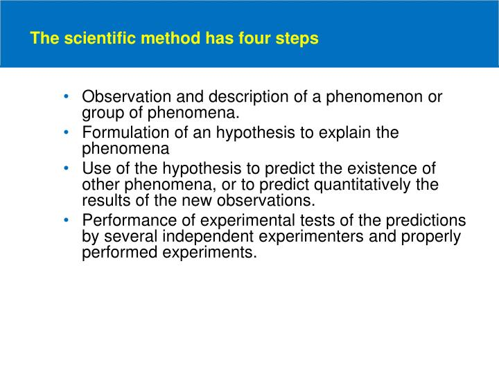 The scientific method has four steps