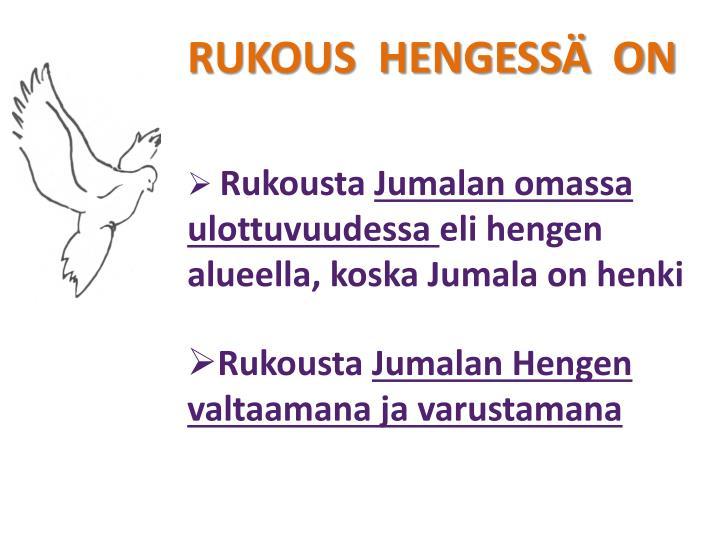 RUKOUS  HENGESSÄ  ON