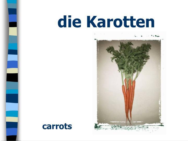 die Karotten