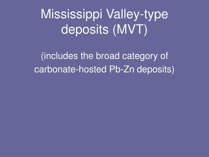 "mississippi valley type deposits questions A mississippi valley type deposit or commonly called vmt offers some of the  simplest, cleanest and ""easiest"" mineralogy and therefore."