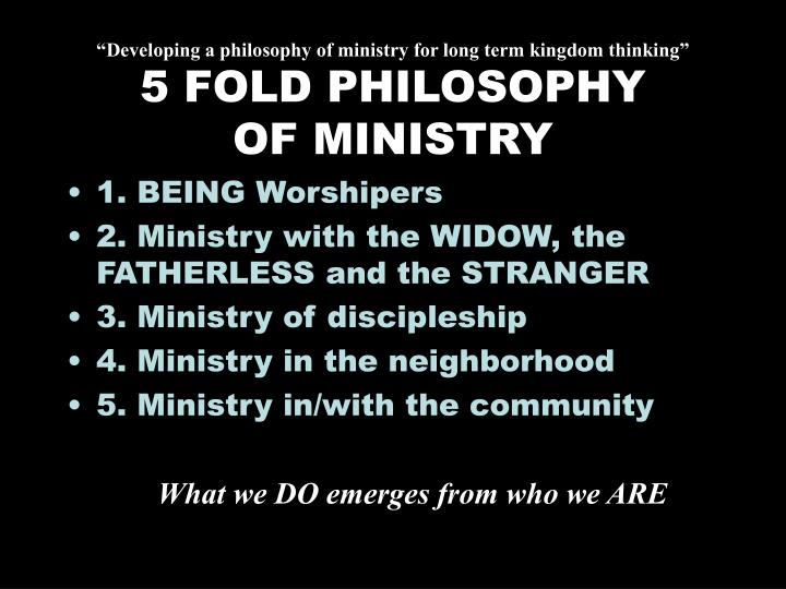 Developing a philosophy of ministry for long term kingdom thinking 5 fold philosophy of ministry