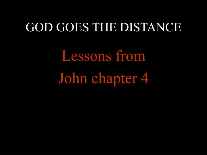GOD GOES THE DISTANCE