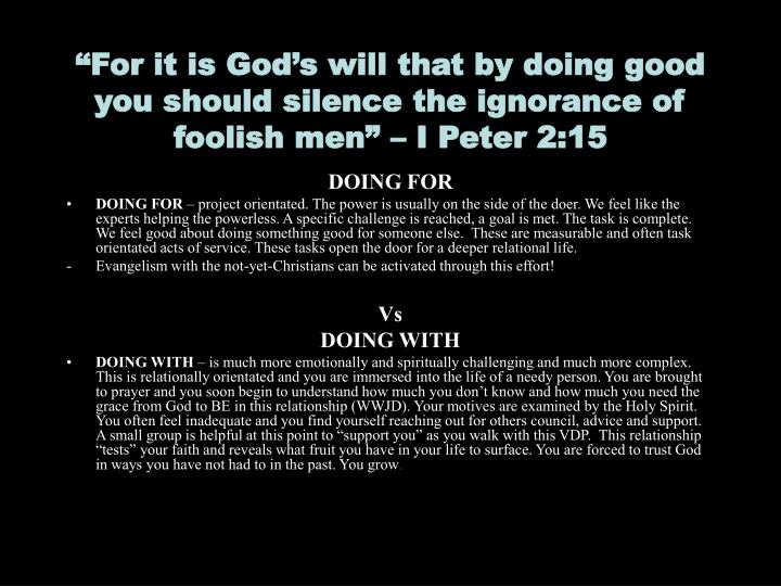 """For it is God's will that by doing good you should silence the ignorance of foolish men"" – I Peter 2:15"
