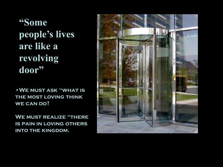 """Some people's lives are like a revolving door"""
