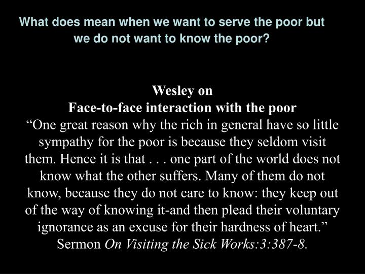 What does mean when we want to serve the poor but  we do not want to know the poor?