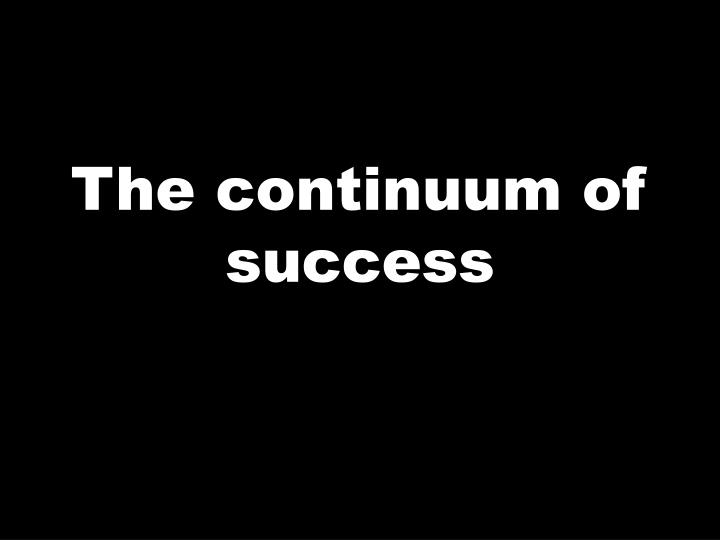 The continuum of success