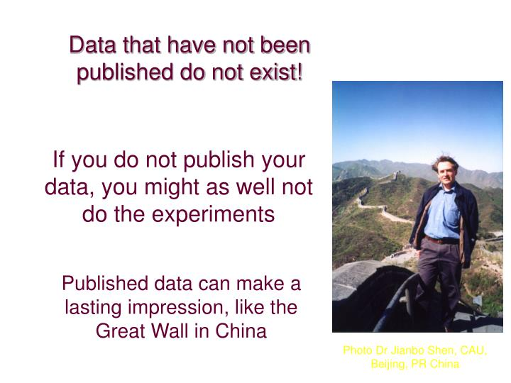 Data that have not been published do not exist!