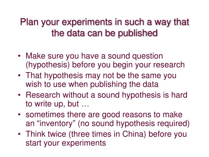 Plan your experiments in such a way that the data can be published