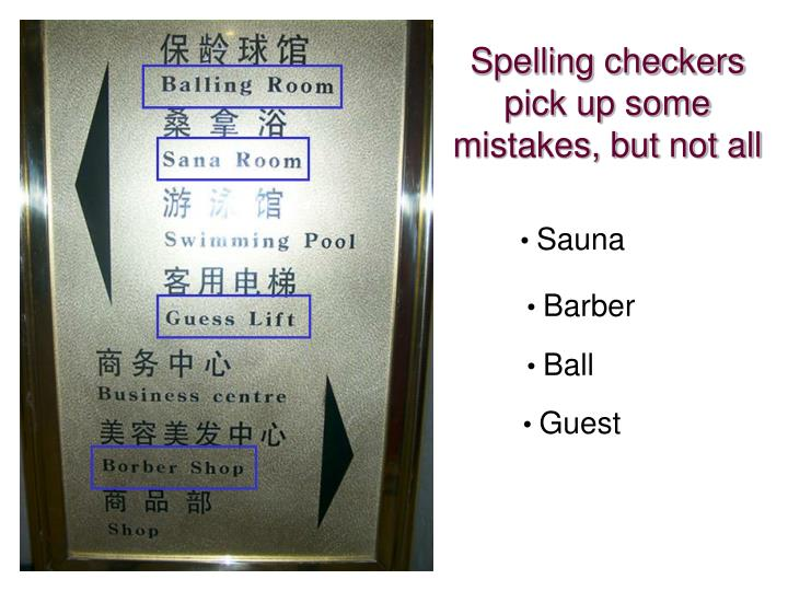 Spelling checkers pick up some mistakes, but not all