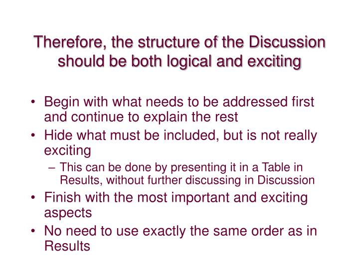 Therefore, the structure of the Discussion should be both logical and exciting