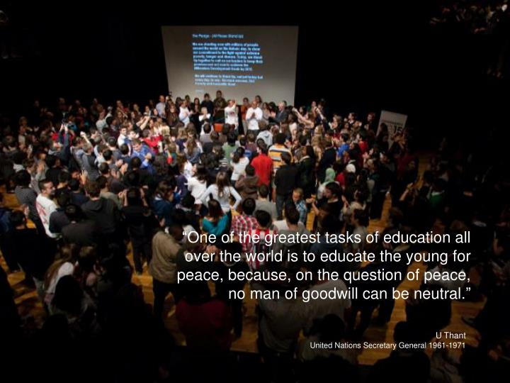 """One of the greatest tasks of education all over the world is to educate the young for peace, beca..."