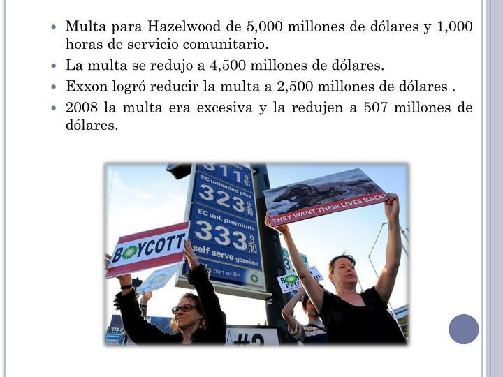Multa para Hazelwood de 5,000 millones de dólares y 1,000 horas de servicio comunitario.