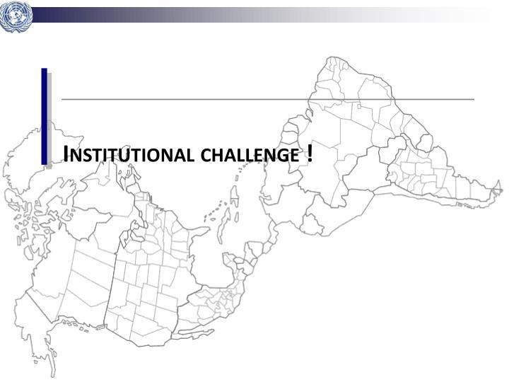 Institutional challenge !
