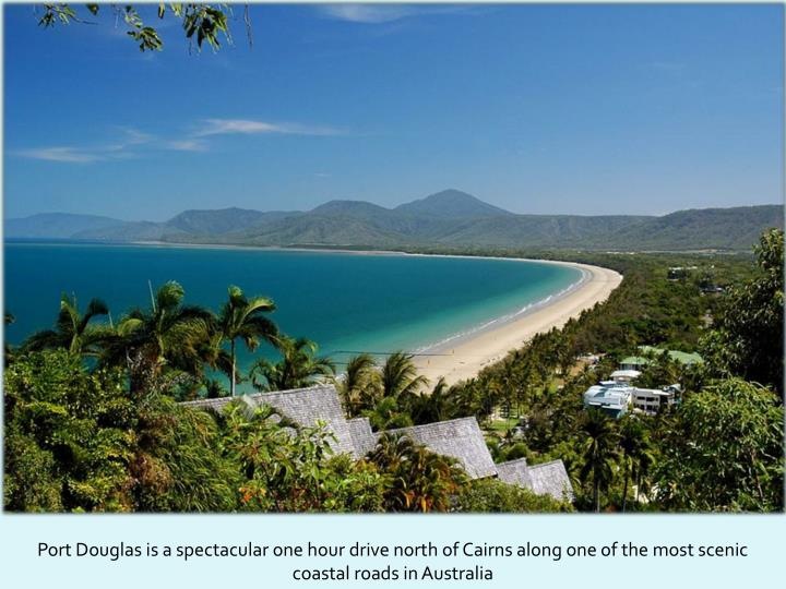 Port Douglas is a spectacular one hour drive north of Cairns along one of the most scenic coastal roads in Australia