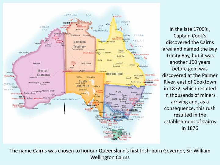 In the late 1700's , Captain Cook's discovered the Cairns area and named the bay Trinity Bay, bu...