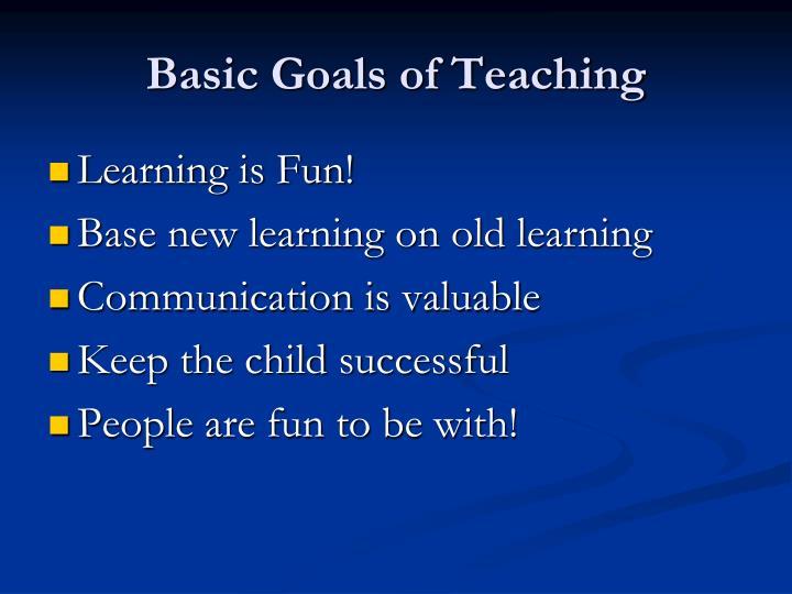 Basic Goals of Teaching