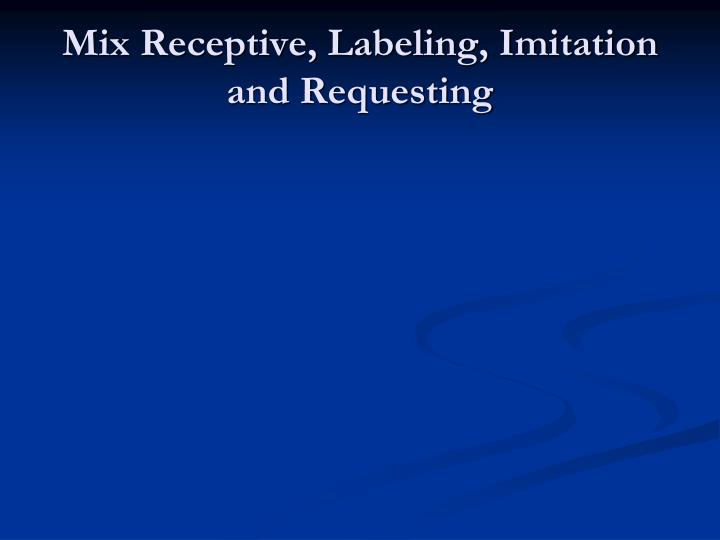 Mix Receptive, Labeling, Imitation and Requesting