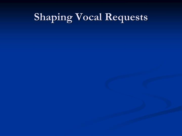 Shaping Vocal Requests