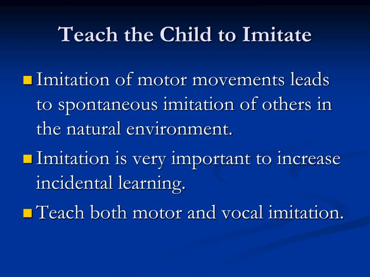 Teach the Child to Imitate