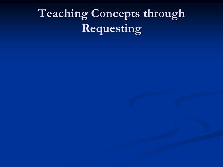 Teaching Concepts through Requesting