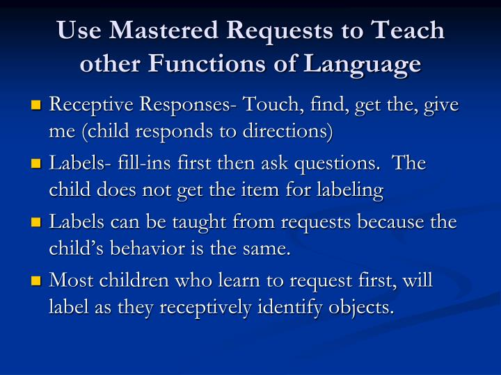 Use Mastered Requests to Teach other Functions of Language