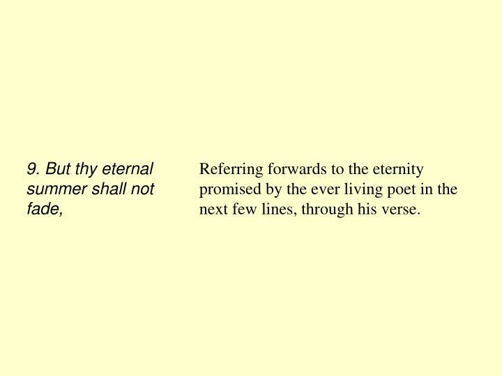 9. But thy eternal summer shall not fade,