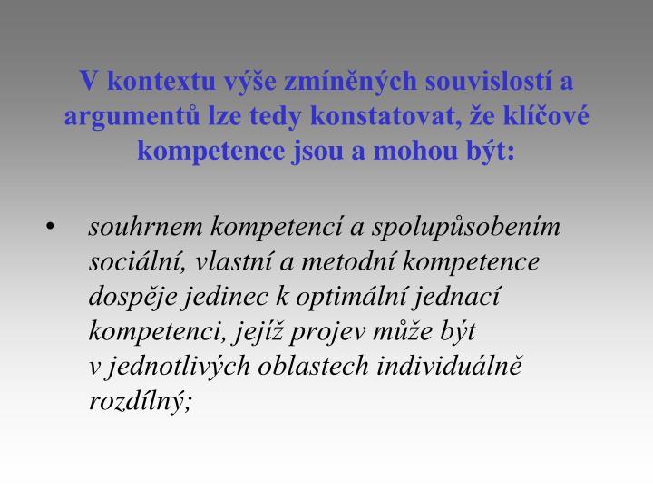 Vkontextu výše zmíněných souvislostí a argumentů lze tedy konstatovat, že klíčové kompetence jsou a mohou být: