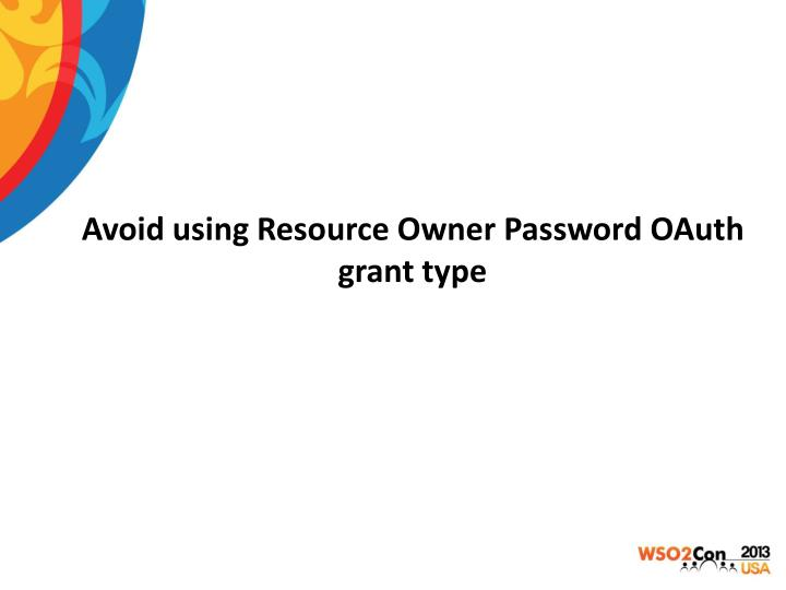 Avoid using Resource Owner Password OAuth grant type