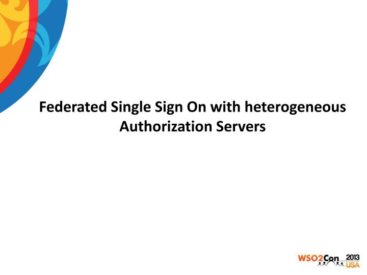Federated Single Sign On with heterogeneous Authorization Servers