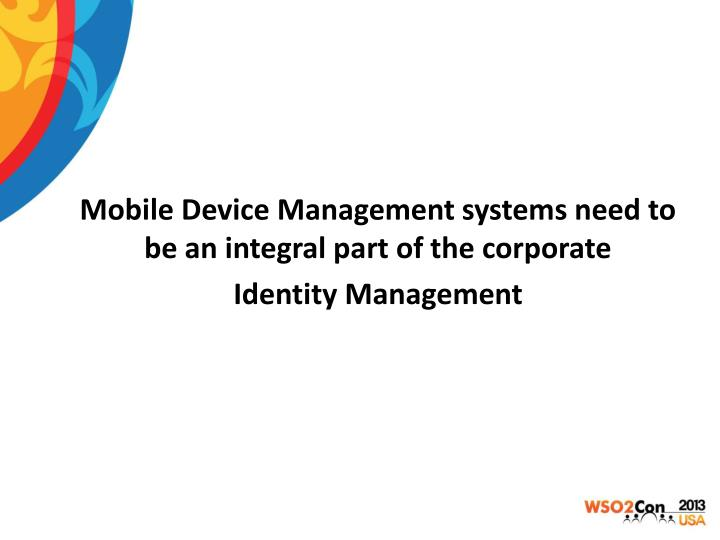 Mobile Device Management systems need to be an integral part of the corporate